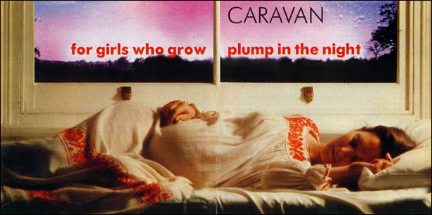 Caravan - For the Girls who Grow Plump in the Night